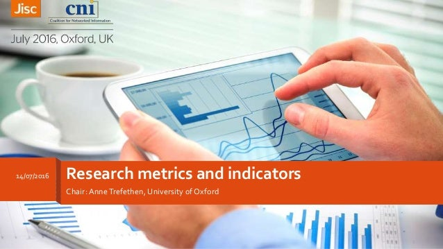 Research metrics and indicators Chair: AnneTrefethen, University of Oxford 1 14/07/2016