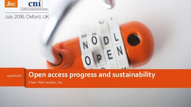 Open access progress and sustainability Chair: Neil Jacobs, Jisc 14/07/2016