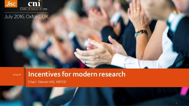 Incentives for modern research Chair: Steven Hill, HEFCE 07/14/16 1