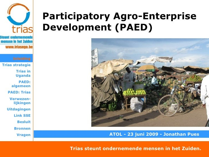 Participatory Agro-Enterprise Development (PAED) Inleiding Trias strategie Trias in Uganda PAED: algemeen PAED: Trias Verw...