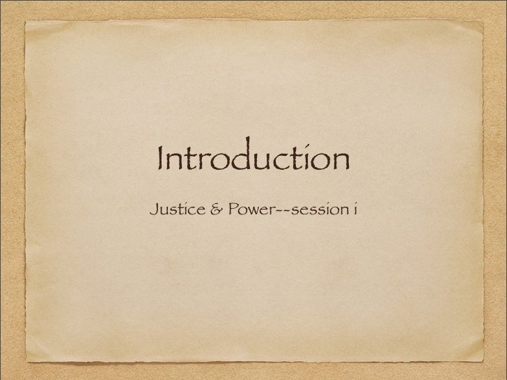 IntroductionJustice & Power--session i