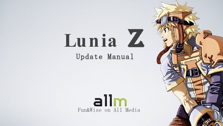 Lunia  Z Update Manual <ul><li>Fun&Wise on All Media </li></ul>