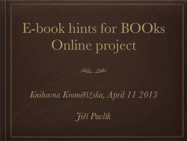 E-book hints for BOOks    Online project Knihovna Kroměřížska, April 11 2013             Jiří Pavlík