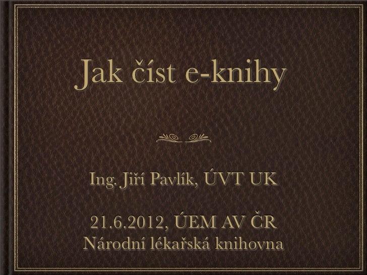 Jak číst e-knihyIng. Jiří Pavlík, ÚVT UK21.6.2012, ÚEM AV ČRNárodní lékařská knihovna