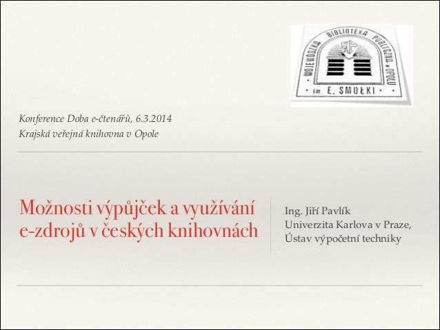 Konference Doba e-čtenářů, 6.3.2014$ Krajská veřejná knihovna v Opole  Možnosti výpůjček a využívání e-zdrojů v českých kn...