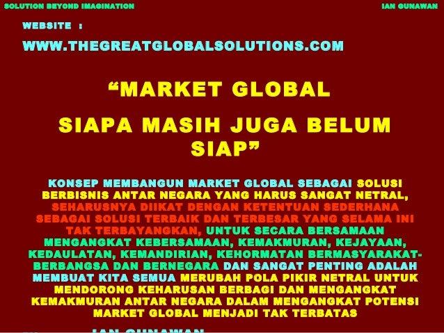 """WEBSITE : WWW.THEGREATGLOBALSOLUTIONS.COM """"MARKET GLOBAL SIAPA MASIH JUGA BELUM SIAP"""" KONSEP MEMBANGUN MARKET GLOBAL SEBAG..."""
