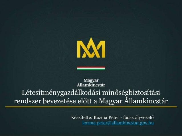 Készítette: Kozma Péter - főosztályvezető kozma.peter@allamkincstar.gov.hu Létesítménygazdálkodási minőségbiztosítási rend...