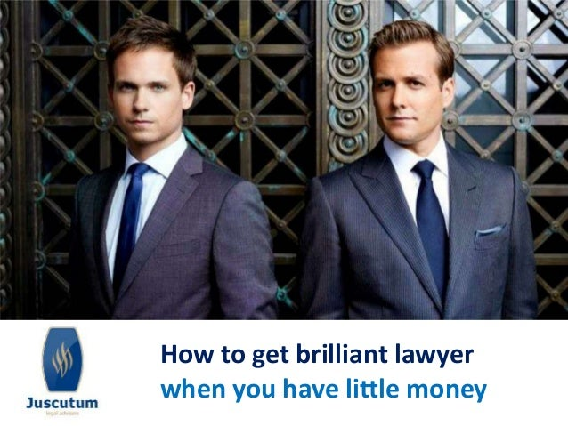 How to get brilliant lawyer  when you have little money
