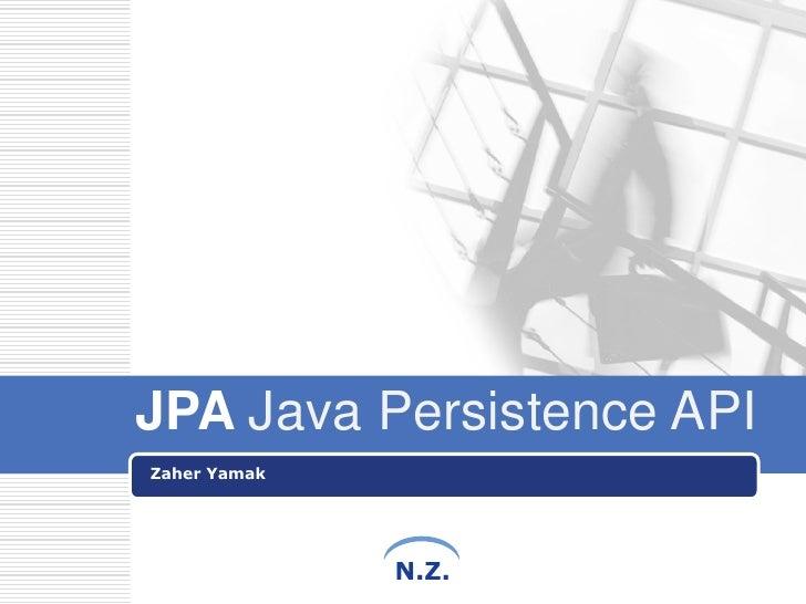JPA Java Persistence APIZaher Yamak              N.Z.