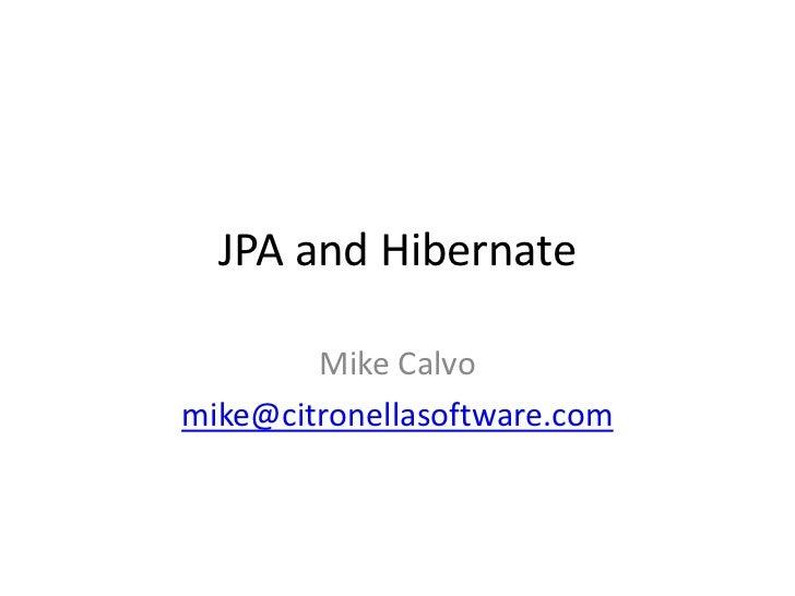 JPA and Hibernate          Mike Calvo mike@citronellasoftware.com