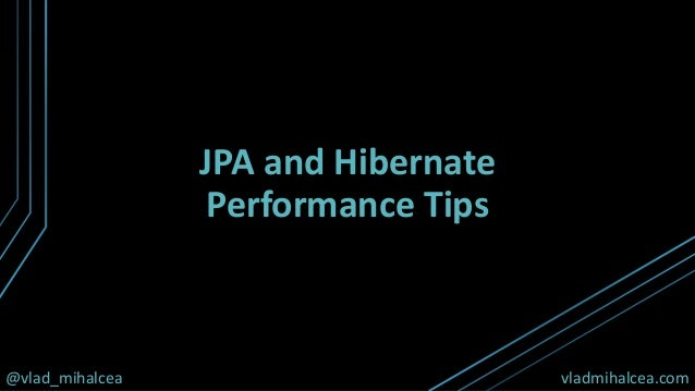 @vlad_mihalcea vladmihalcea.com JPA and Hibernate Performance Tips