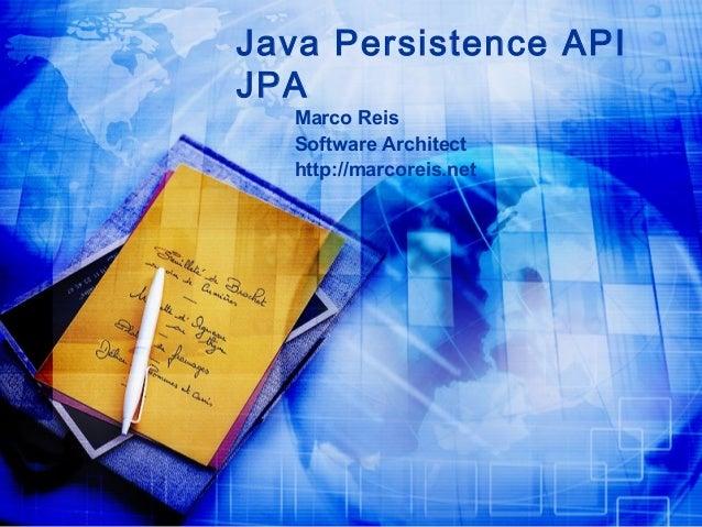 Java Persistence API JPA Marco Reis Software Architect http://marcoreis.net
