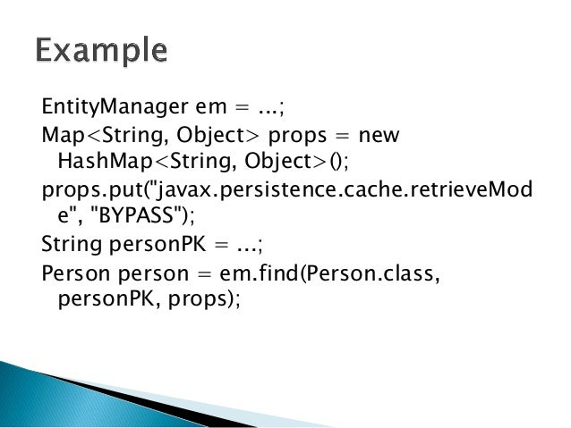"""EntityManager em = ...; Map<String, Object> props = new HashMap<String, Object>(); props.put(""""javax.persistence.cache.retr..."""