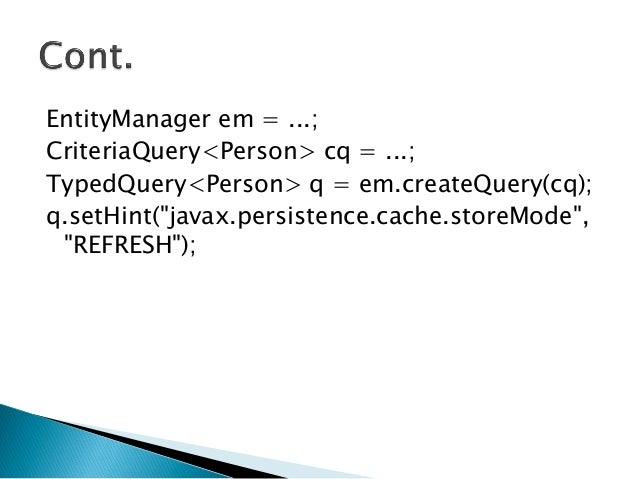 "EntityManager em = ...; CriteriaQuery<Person> cq = ...; TypedQuery<Person> q = em.createQuery(cq); q.setHint(""javax.persis..."
