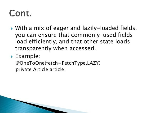  With a mix of eager and lazily-loaded fields, you can ensure that commonly-used fields load efficiently, and that other ...