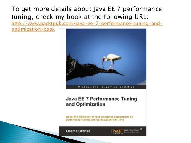 To get more details about Java EE 7 performance tuning, check my book at the following URL: http://www.packtpub.com/java-e...