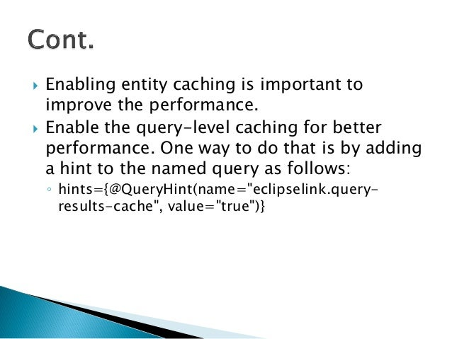  Enabling entity caching is important to improve the performance.  Enable the query-level caching for better performance...