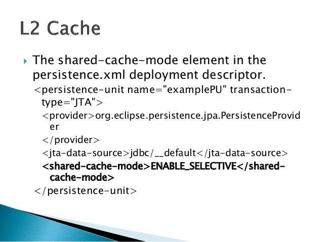 """ The shared-cache-mode element in the persistence.xml deployment descriptor. <persistence-unit name=""""examplePU"""" transacti..."""