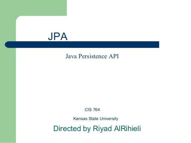 CIS 764Kansas State UniversityDirected by Riyad AlRihieliJava Persistence APIJPA