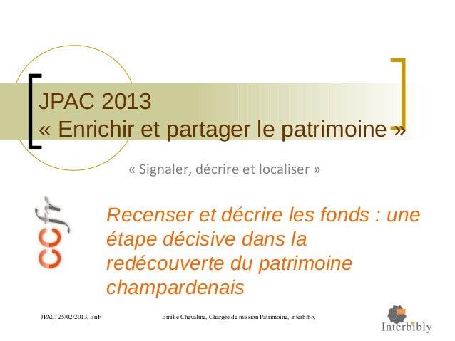 JPAC, 25/02/2013, BnF Emilie Chevalme, Chargée de mission Patrimoine, Interbibly JPAC 2013 « Enrichir et partager le patri...