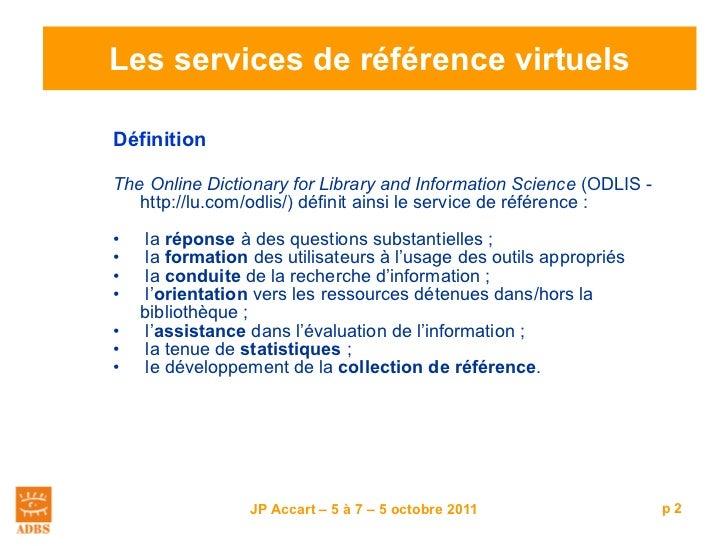 Les services de référence virtuels <ul><li>Définition   </li></ul><ul><li>The Online Dictionary for Library and Informatio...