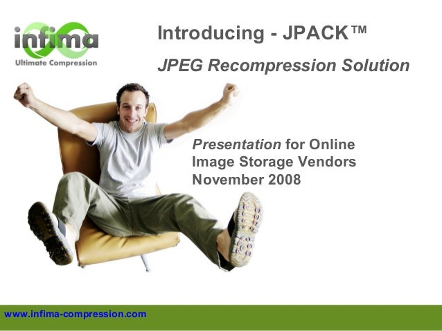 Introducing - JPACK™ JPEG Recompression Solution  Presentation for Online Image Storage Vendors November 2008  www.infima-...