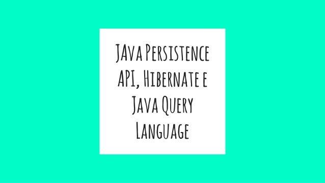 JAvaPersistence API,Hibernatee JavaQuery Language