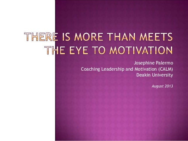 Josephine Palermo Coaching Leadership and Motivation (CALM) Deakin University August 2013