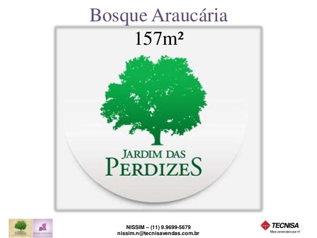 Bosque Araucária  157m²  NISSIM – (11) 9.9699-5679  nissim.n@tecnisavendas.com.br