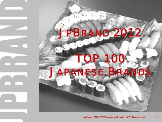 JPBRAND 2012    TOP 100JAPANESE BRANDS      JpBrand 2012   TOP Japanese Brands   MPP Consulting      1 