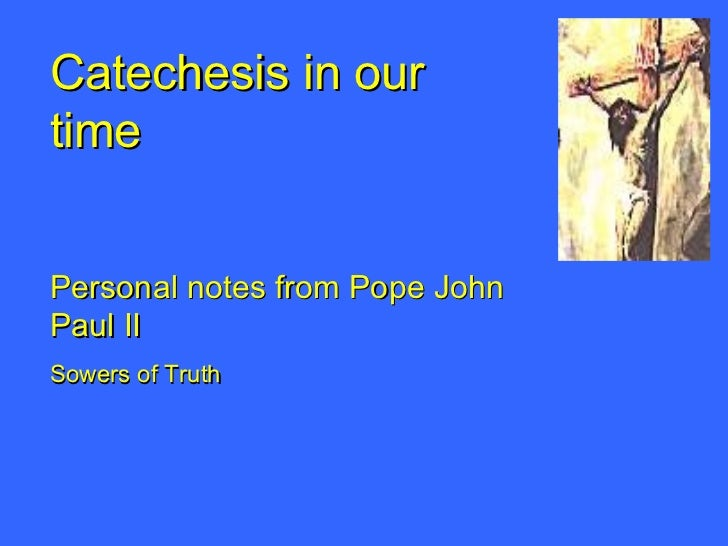 Catechesis in our time Personal notes from Pope John Paul II Sowers of Truth