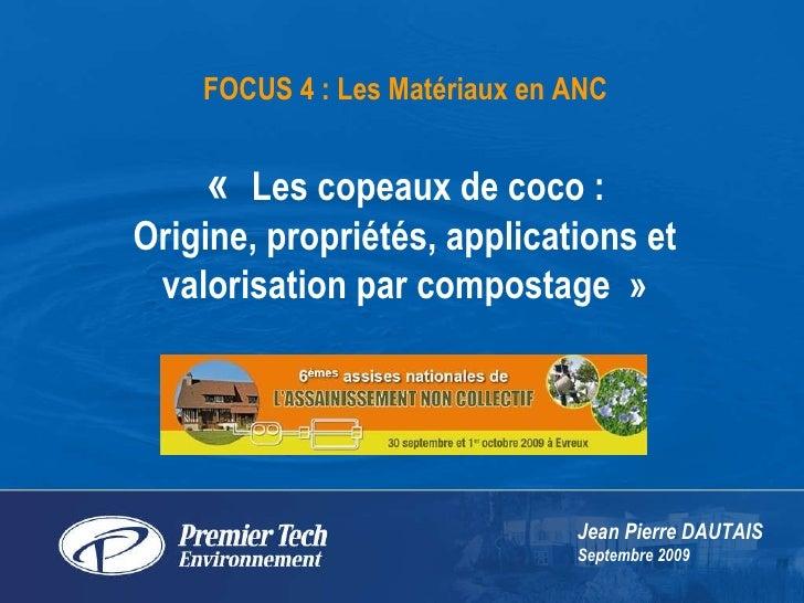 « Les copeaux de coco :  Origine, propriétés, applications et valorisation par compostage» Jean Pierre DAUTAIS Septembre...