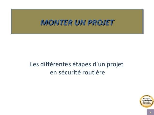 WWW.developpement-durable.gouv.fr 1 Les différentes étapes d'un projet en sécurité routière MONTER UN PROJETMONTER UN PROJ...