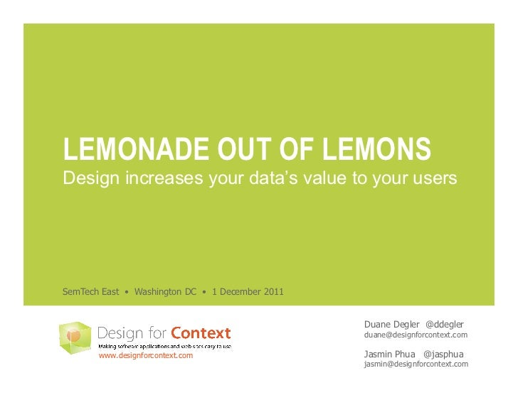 LEMONADE OUT OF LEMONSDesign increases your data's value to your usersSemTech East • Washington DC • 1 December 2011      ...