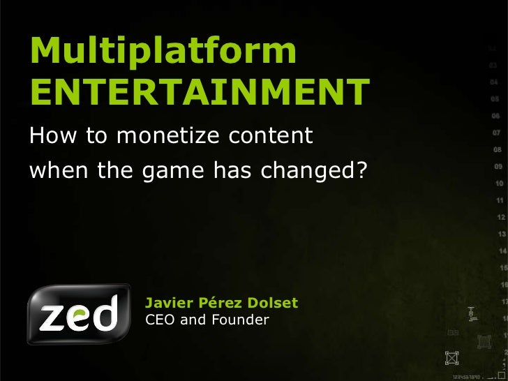 Javier Pérez Dolset CEO and Founder Multiplatform ENTERTAINMENT How to monetize content when the game has changed?