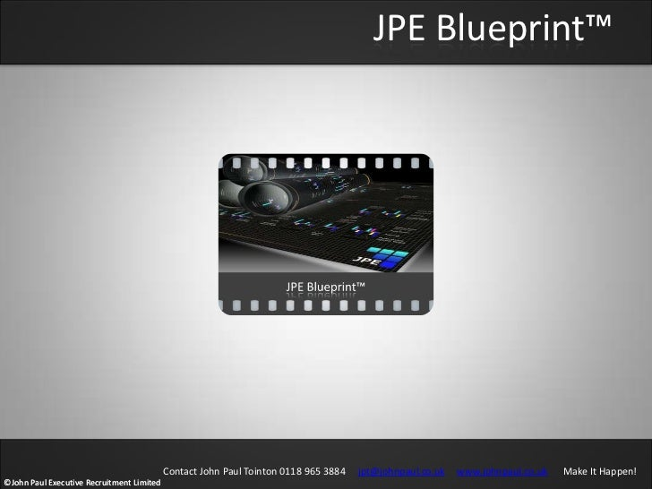 JPE Blueprint™                                           Contact John Paul Tointon 0118 965 3884   jpt@johnpaul.co.uk   ww...