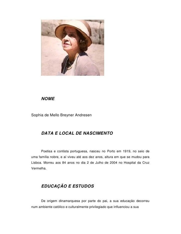 NOME   Sophia de Mello Breyner Andresen          DATA E LOCAL DE NASCIMENTO         Poetisa e contista portuguesa, nasceu ...