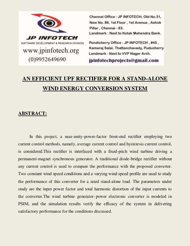 AN EFFICIENT UPF RECTIFIER FOR A STAND-ALONE  WIND ENERGY CONVERSION SYSTEM  ABSTRACT:  In this project, a near-unity-powe...