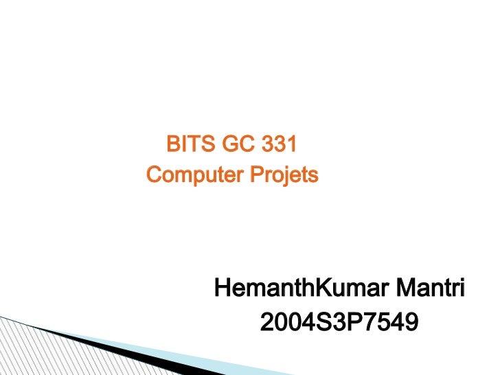 JPEG Image Compression      BITS GC 331     Computer Projets           HemanthKumar Mantri              2004S3P7549