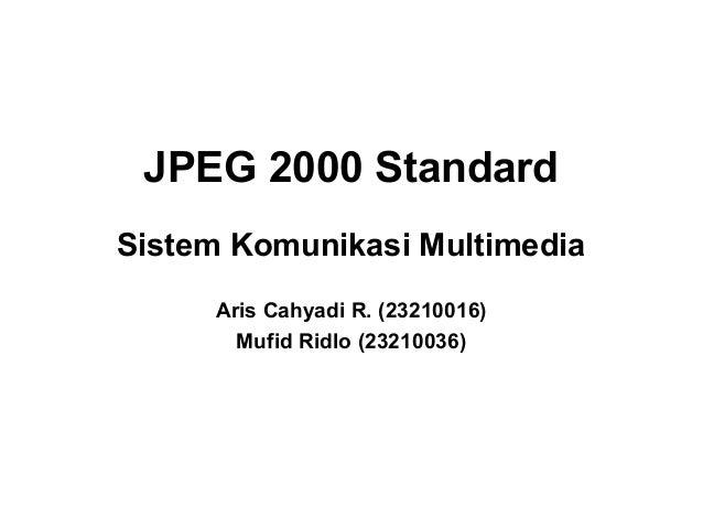 JPEG 2000 StandardSistem Komunikasi Multimedia     Aris Cahyadi R. (23210016)       Mufid Ridlo (23210036)