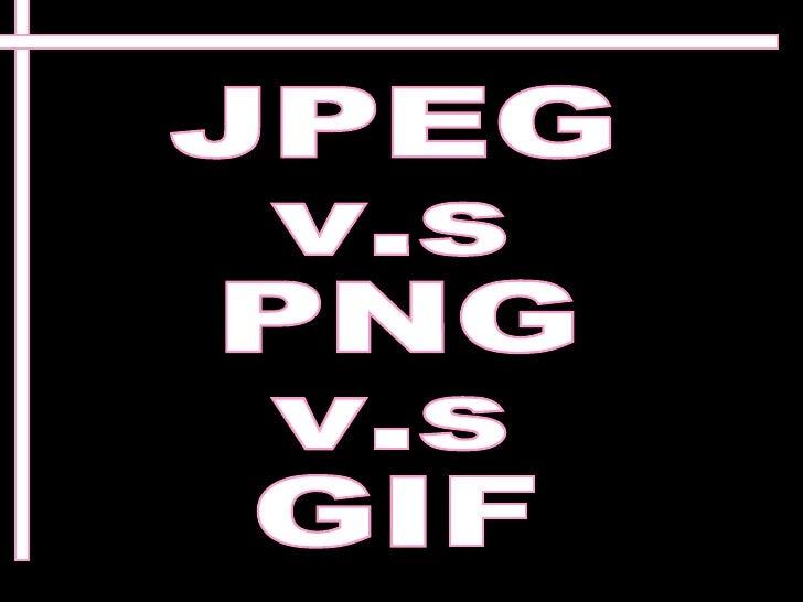 GIF stands for Graphics Interchange Format JPEG  v.s PNG v.s GIF