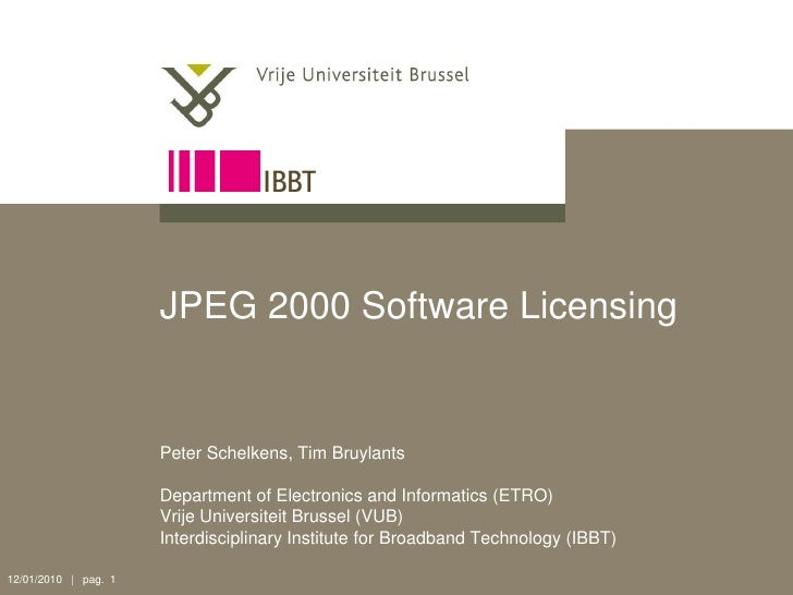 JPEG 2000 Software Licensing                         Peter Schelkens, Tim Bruylants                        Department of E...