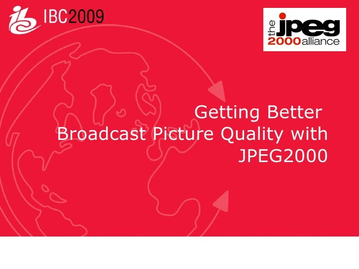 Getting Better  Broadcast Picture Quality with  JPEG2000