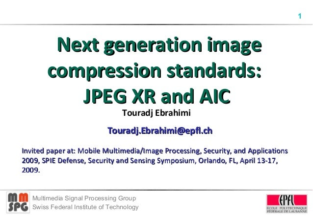 1 Multimedia Signal Processing Group Swiss Federal Institute of Technology Next generation imageNext generation image comp...