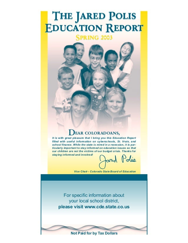 The Jared PolisEducation Report                   Spring 2003             Dear coloradoans, It is with great pleasure that...