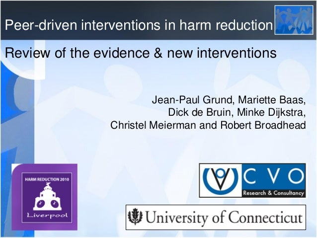 Peer-driven interventions in harm reduction Review of the evidence & new interventions  Jean-Paul Grund, Mariette Baas, Di...