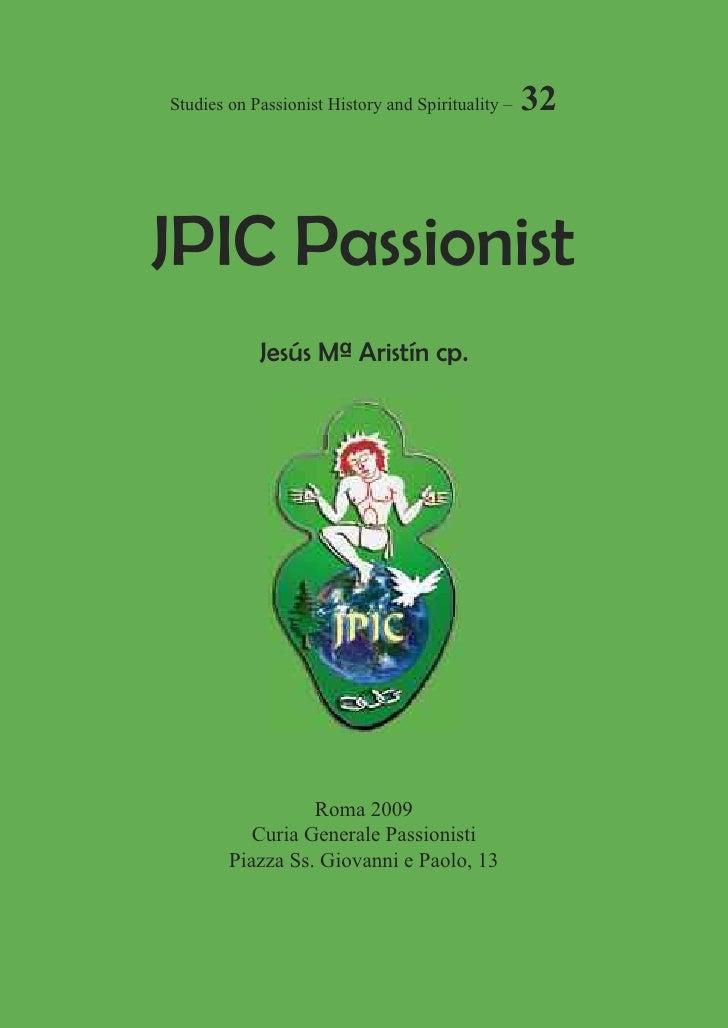Studies on Passionist History and Spirituality –   32    JPIC Passionist             Jesús Mª Aristín cp.                 ...