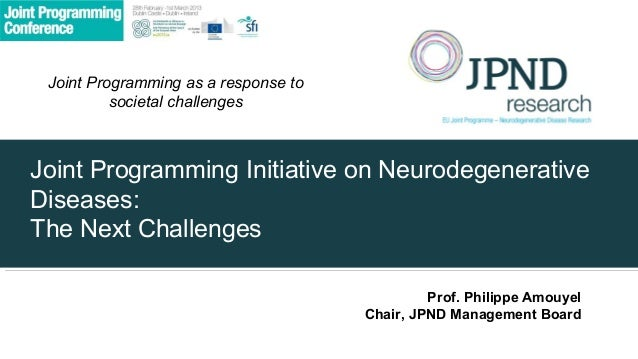 Joint Programming as a response to          societal challengesJoint Programming Initiative on NeurodegenerativeDiseases:T...