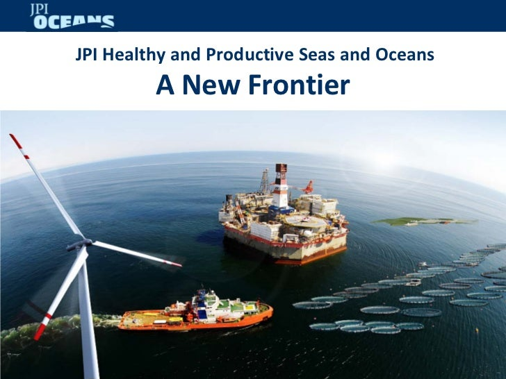 JPI Healthy and Productive Seas and Oceans         A New Frontier