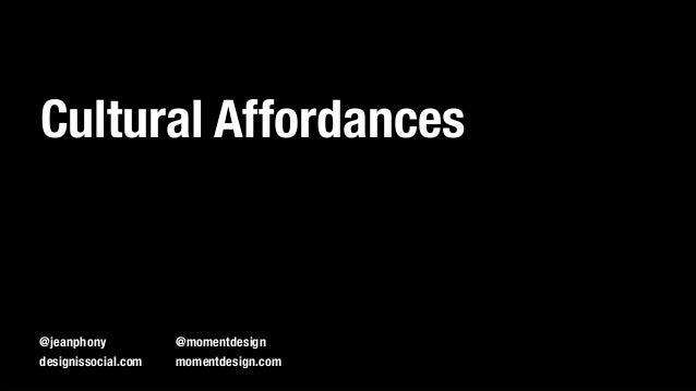 """Cultural Affordances """" @jeanphony"""" designissocial.com @momentdesign"""" momentdesign.com"""